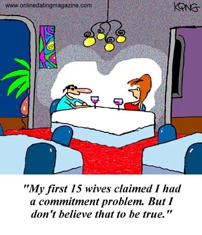 My first 15 wives claimed I had a commitment problem. But I don't believe that to be true.